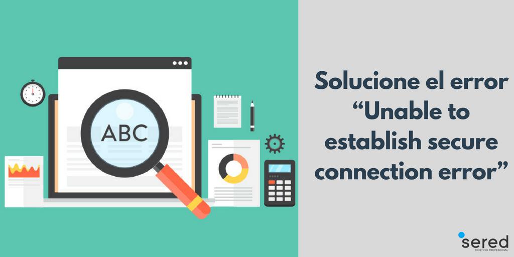 """Solucione el error """"Unable to establish secure connection error"""""""