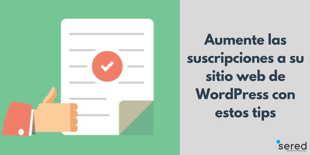 Aumente las suscripciones a su sitio web de WordPress con estos tips